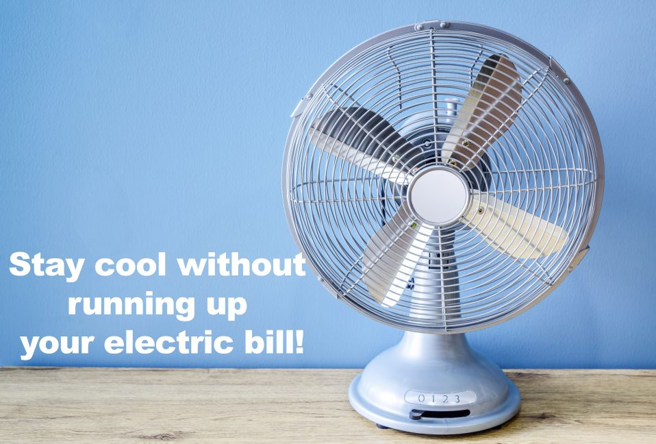 Stay cool without running up your electric bill!